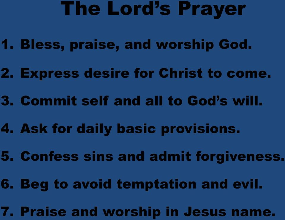 Commit self and all to God s will. 4. Ask for daily basic provisions.