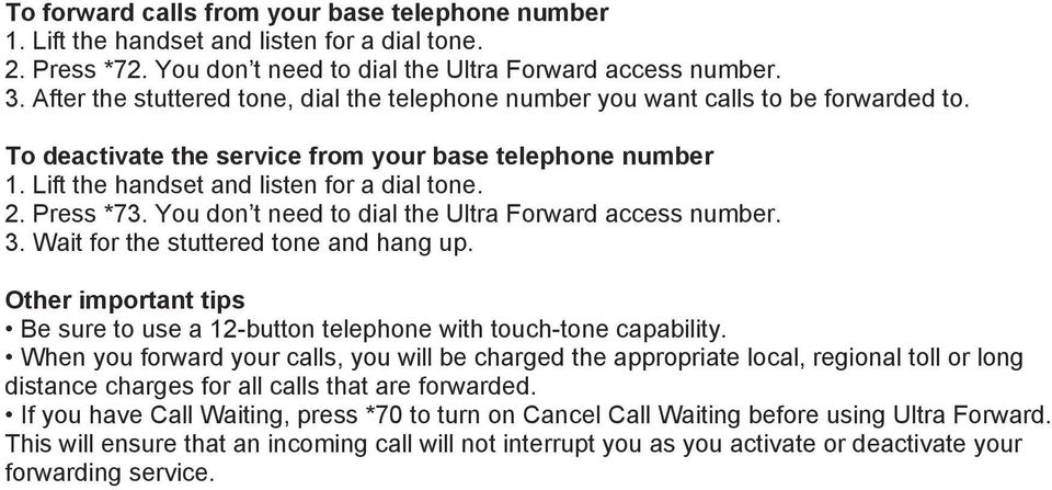 You don t need to dial the Ultra Forward access number. 3. Wait for the stuttered tone and hang up. Be sure to use a 12-button telephone with touch-tone capability.