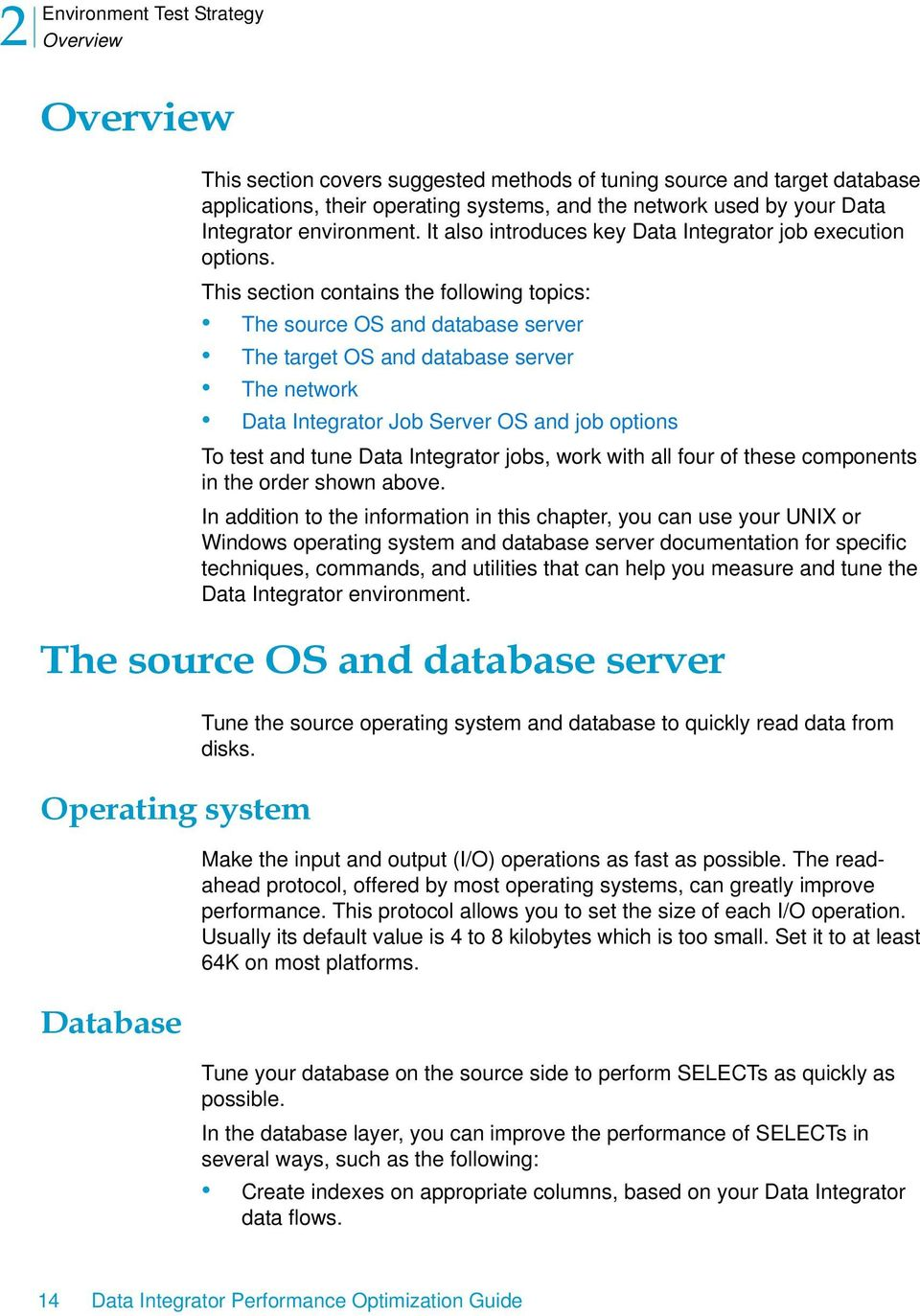 This section contains the following topics: The source OS and database server The target OS and database server The network Data Integrator Job Server OS and job options To test and tune Data