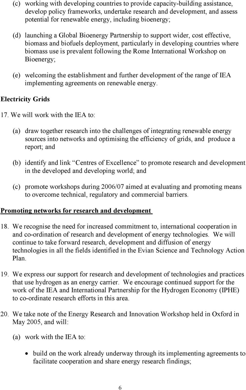 following the Rome International Workshop on Bioenergy; (e) welcoming the establishment and further development of the range of IEA implementing agreements on renewable energy. Electricity Grids 17.