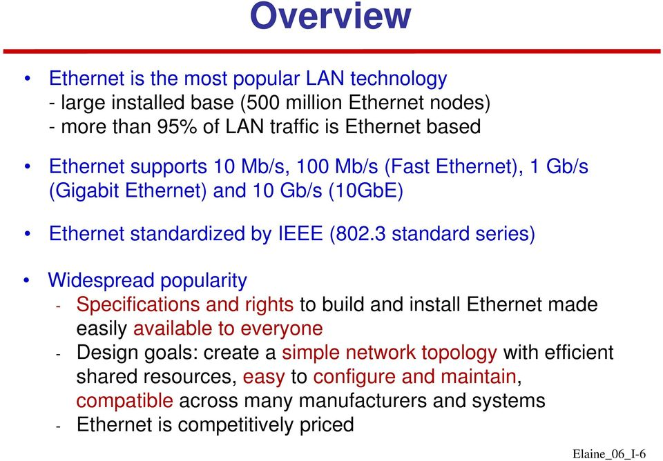 3 standard series) Widespread popularity - Specifications and rights to build and install Ethernet made easily available to everyone - Design goals: create a