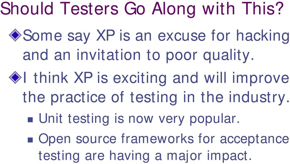 I think XP is exciting and will improve the practice of testing in the