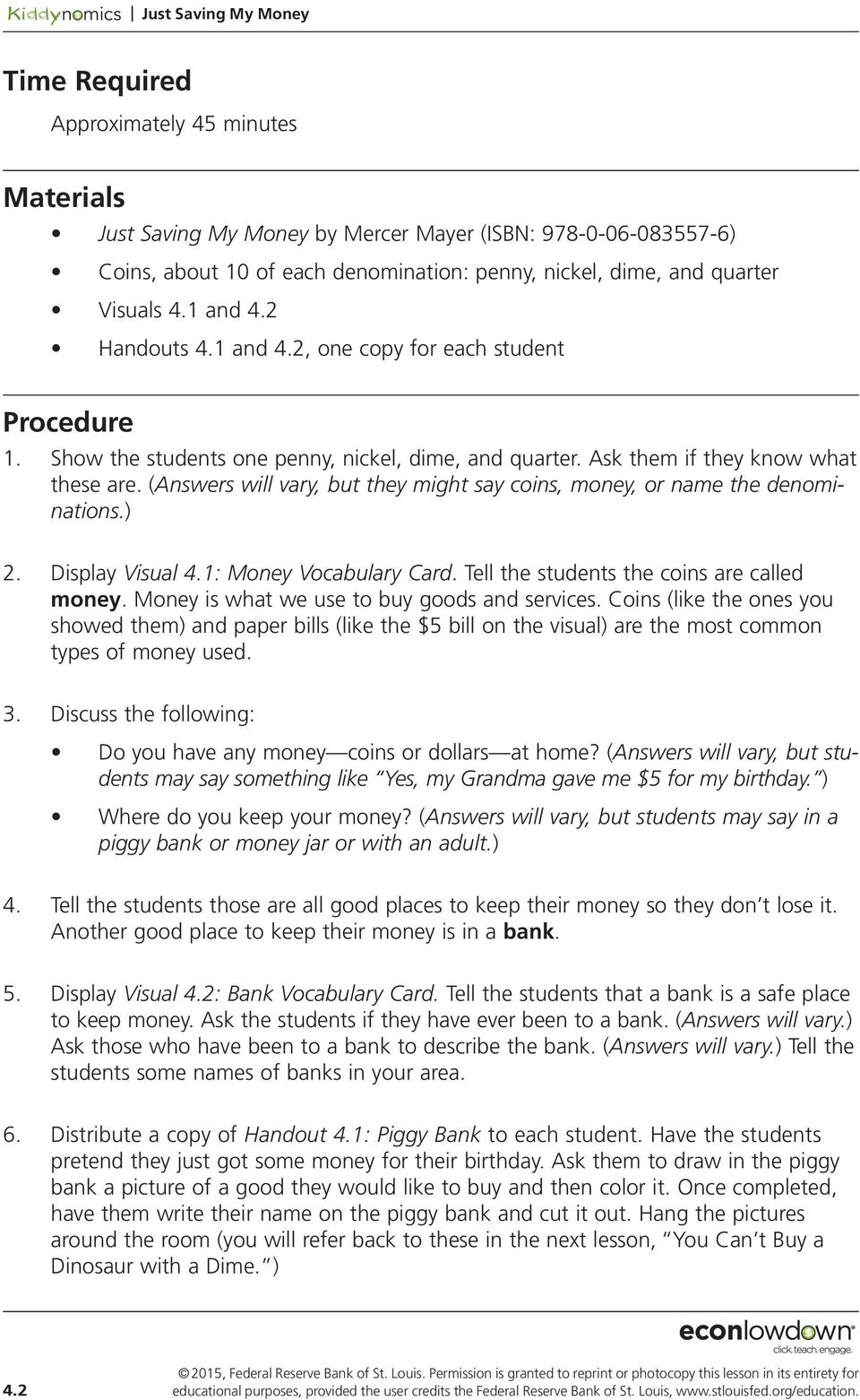 (Answers will vary, but they might say coins, money, or name the denominations.) 2. Display Visual 4.1: Money Vocabulary Card. Tell the students the coins are called money.