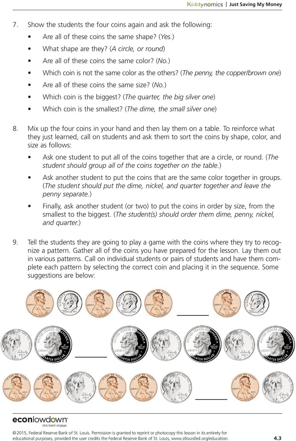 (The quarter, the big silver one) Which coin is the smallest? (The dime, the small silver one) 8. Mix up the four coins in your hand and then lay them on a table.