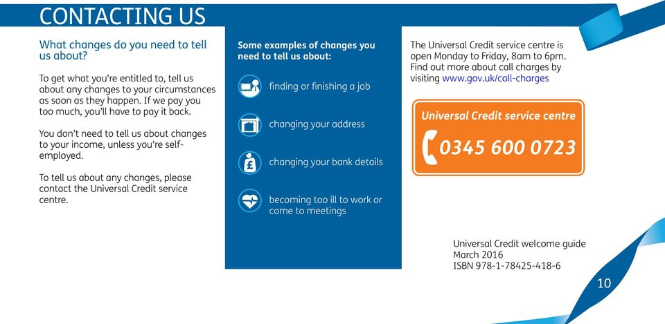 To tell us about any changes, please contact the Universal Credit service centre.