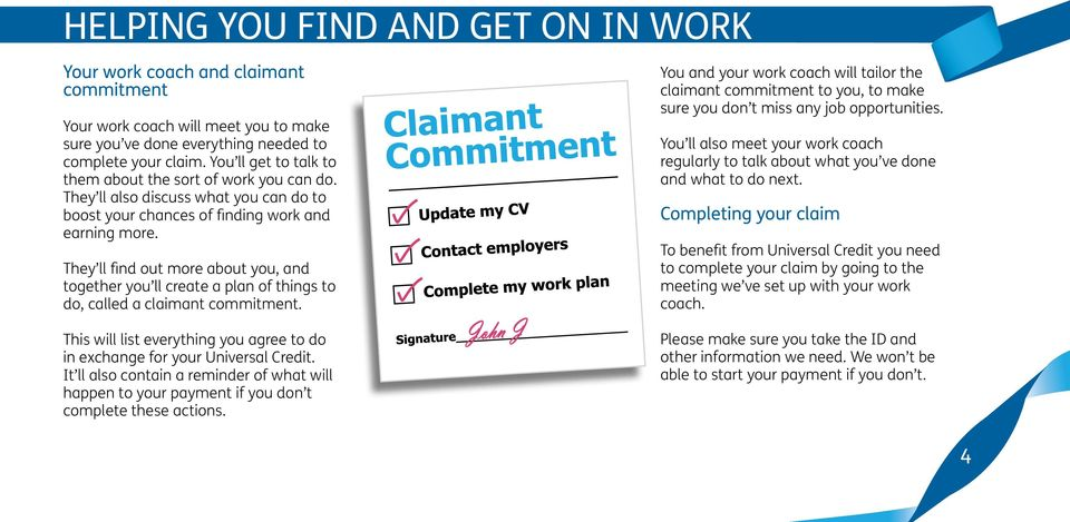 They ll find out more about you, and together you ll create a plan of things to do, called a claimant commitment.