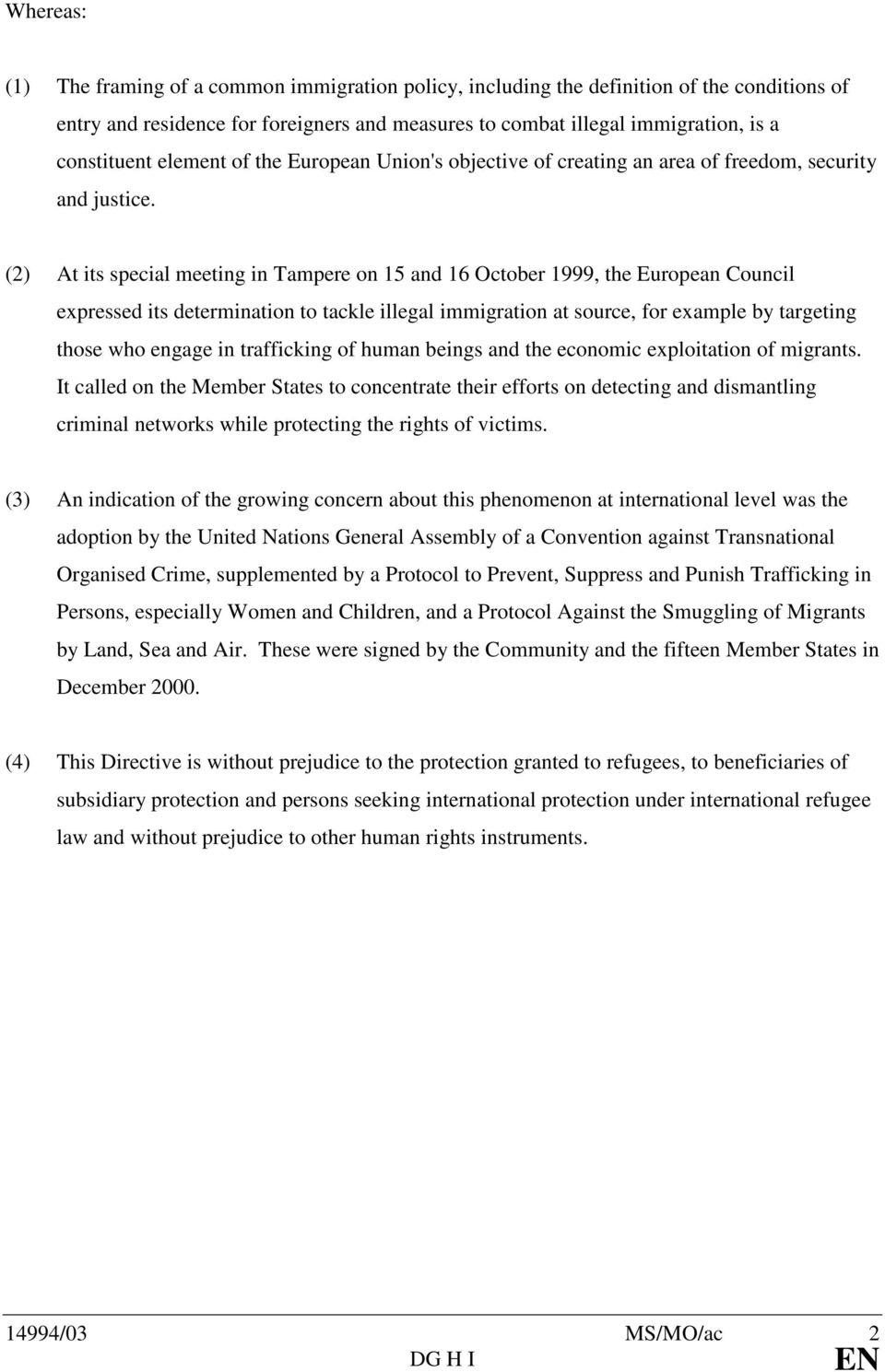 (2) At its special meeting in Tampere on 15 and 16 October 1999, the European Council expressed its determination to tackle illegal immigration at source, for example by targeting those who engage in