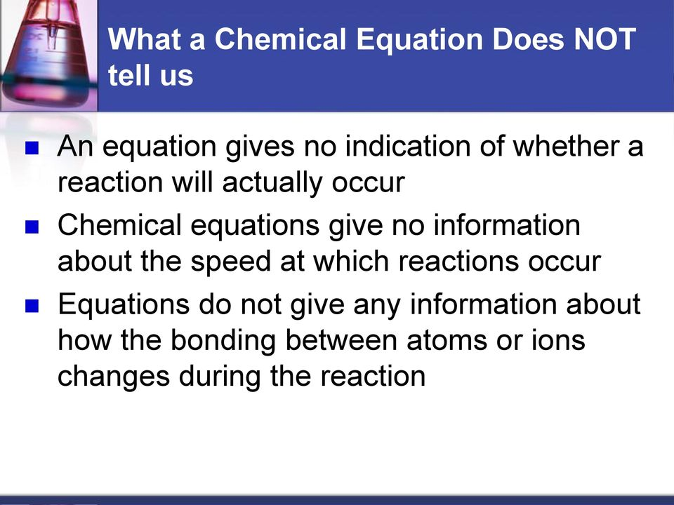 information about the speed at which reactions occur Equations do not give