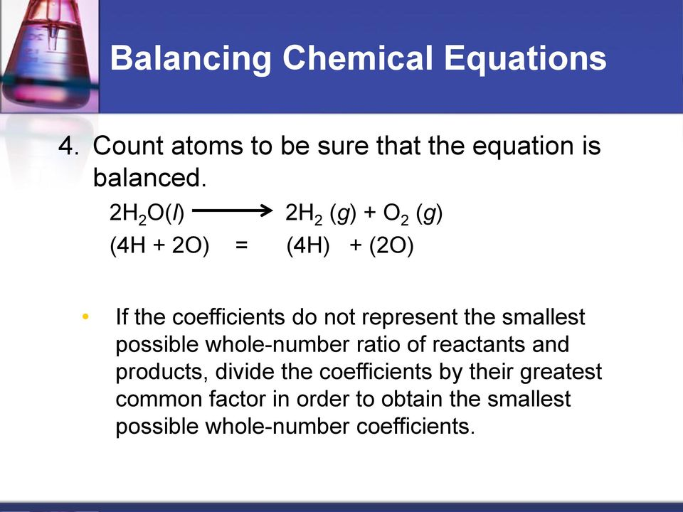 the smallest possible whole-number ratio of reactants and products, divide the coefficients