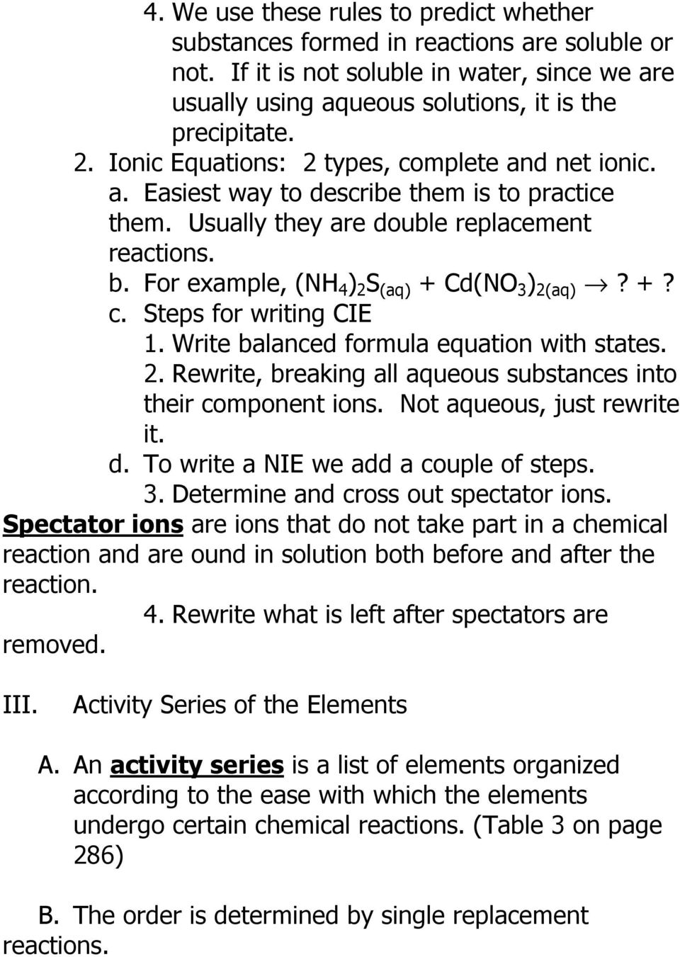 For example, (NH 4 ) 2 S (aq) + Cd(NO 3 ) 2(aq)? +? c. Steps for writing CIE 1. Write balanced formula equation with states. 2. Rewrite, breaking all aqueous substances into their component ions.