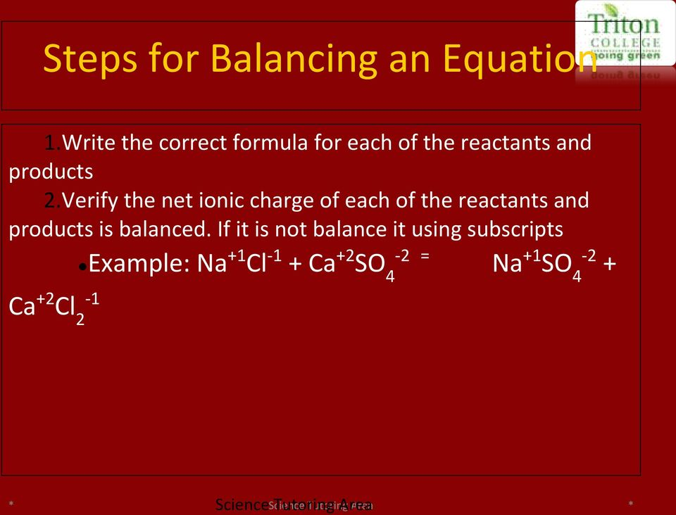 Verify the net ionic charge of each of the reactants and products is balanced.