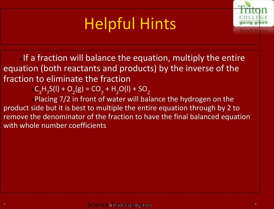 water will balance the hydrogen on the product side but it is best to multiple the entire equation through by 2 to remove