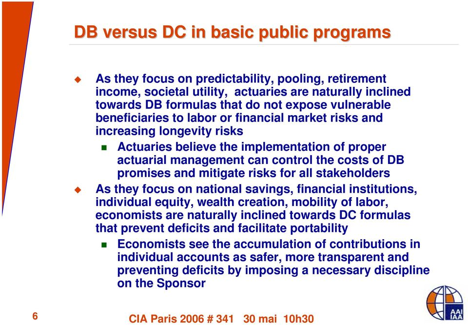 risks for all stakeholders As they focus on national savings, financial institutions, individual equity, wealth creation, mobility of labor, economists are naturally inclined towards DC formulas that