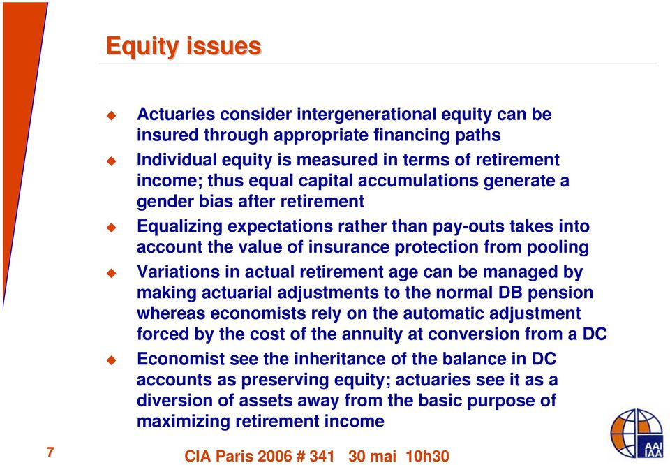 age can be managed by making actuarial adjustments to the normal DB pension whereas economists rely on the automatic adjustment forced by the cost of the annuity at conversion from a DC Economist