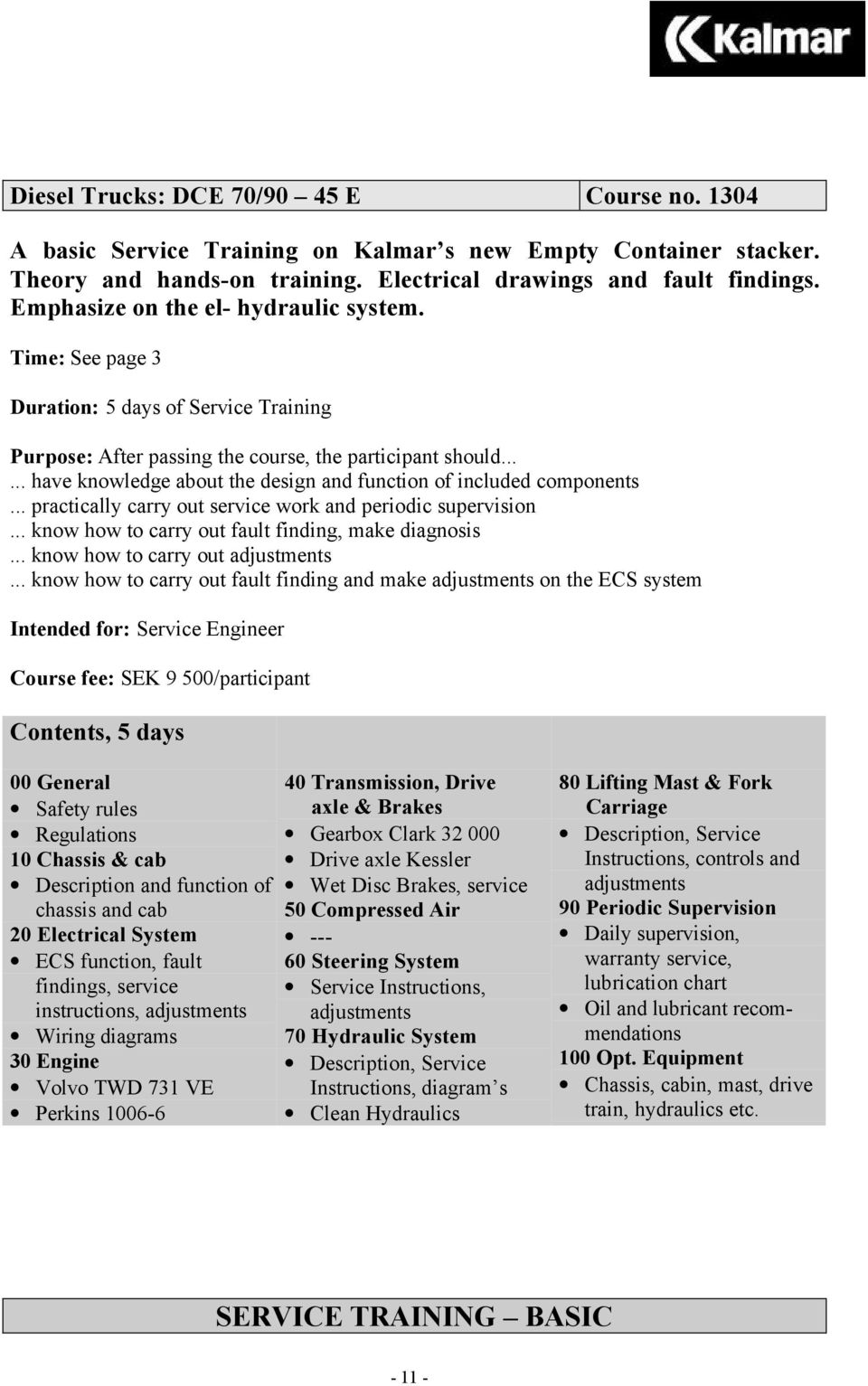 Kalmar Training Centre Service Operator Volvo Power Steering Pump Wiring Diagram Know How To Carry Out Fault Finding And Make On The Ecs System Course