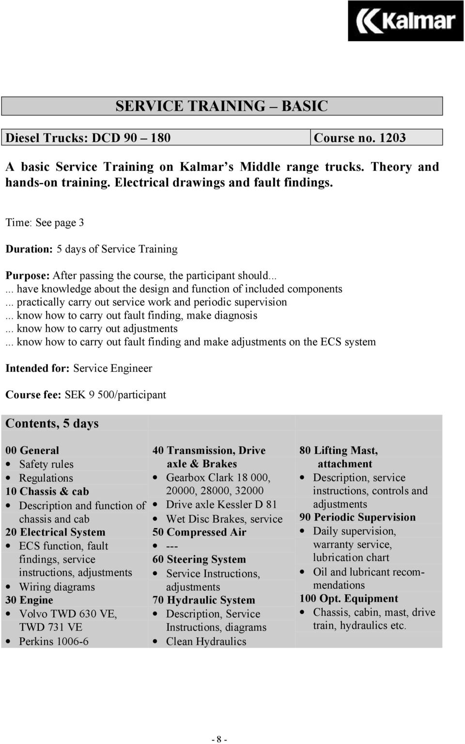 Kalmar Training Centre Service Operator Volvo 630 Wiring Diagram Know How To Carry Out Fault Finding And Make On The Ecs System Course