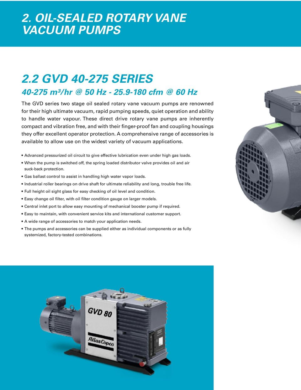 These direct drive rotary vane pumps are inherently compact and vibration  free, and with their