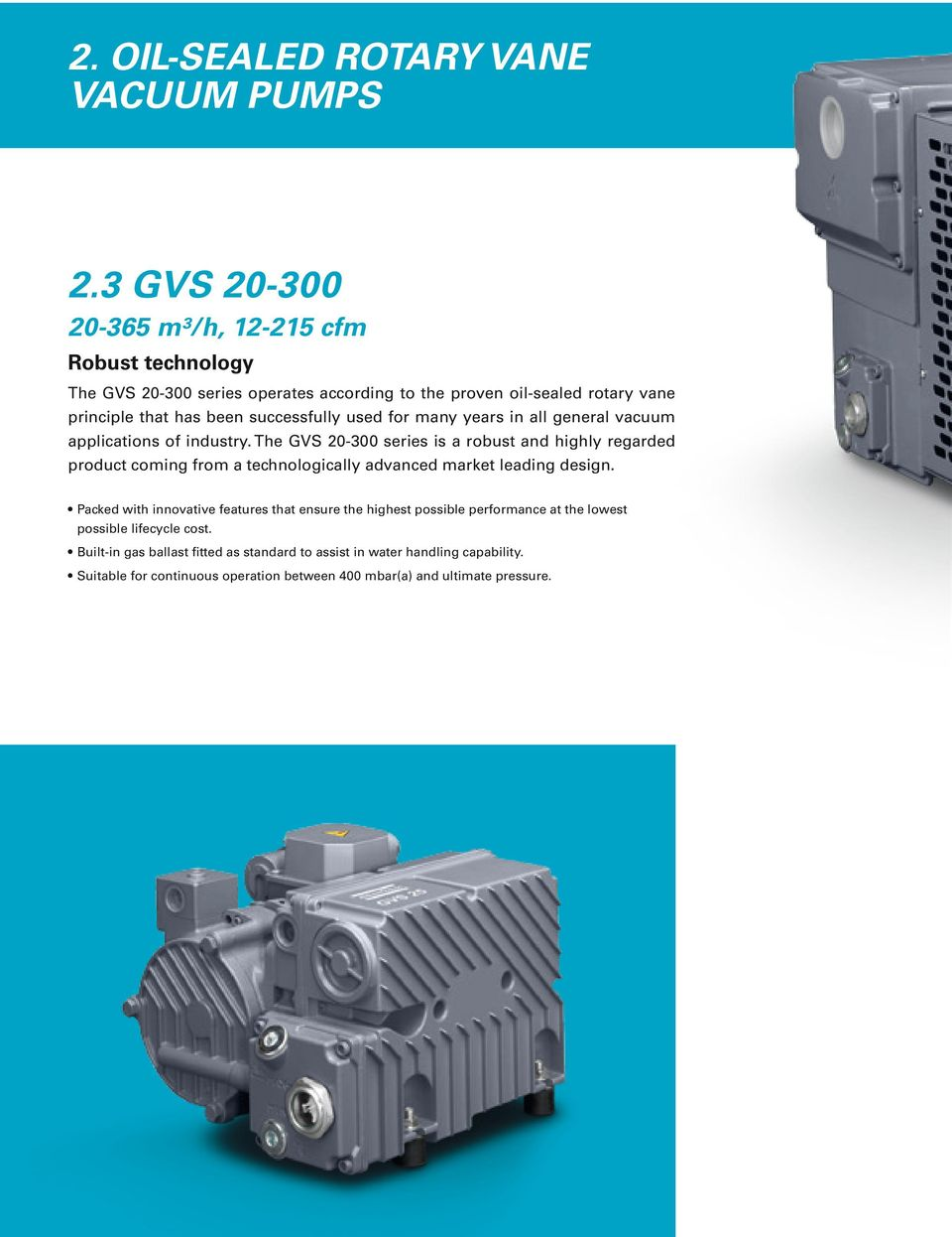 used for many years in all general vacuum applications of industry.