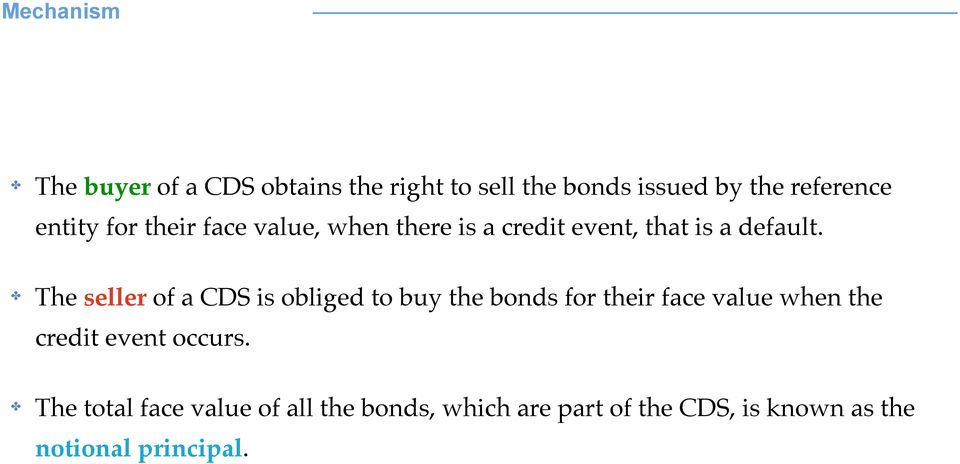 ! The seller of a CDS is obliged to buy the bonds for their face value when the credit event