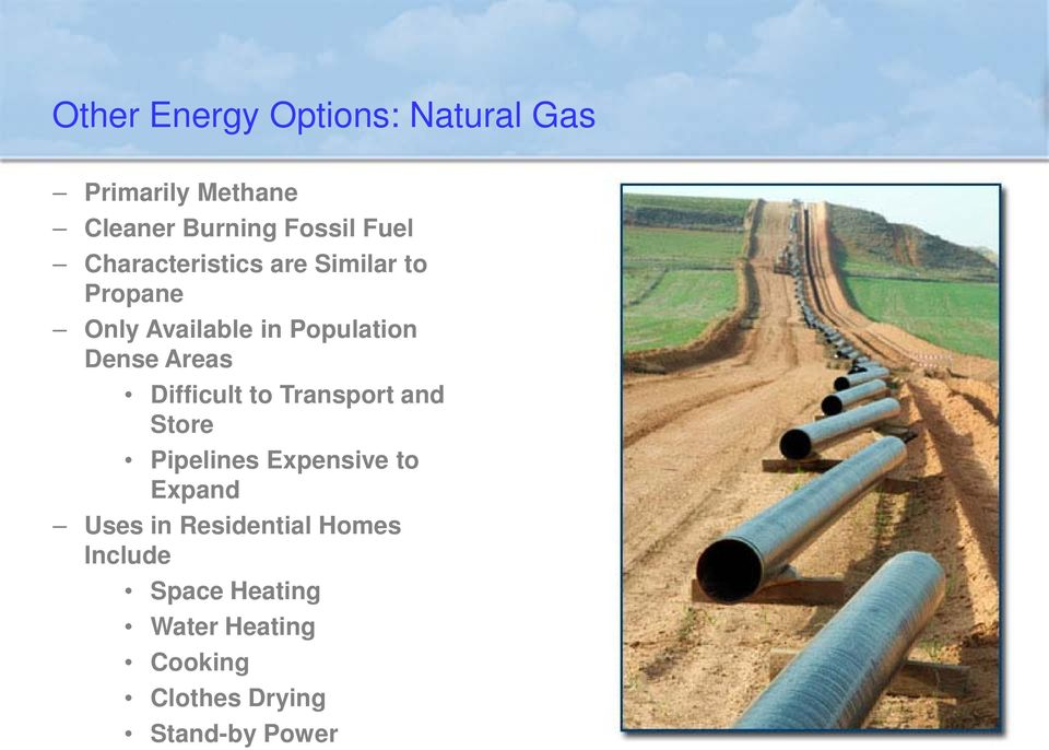 Difficult to Transport and Store Pipelines Expensive to Expand Uses in