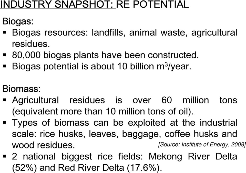 Biomass: Agricultural residues is over 60 million tons (equivalent more than 10 million tons of oil).