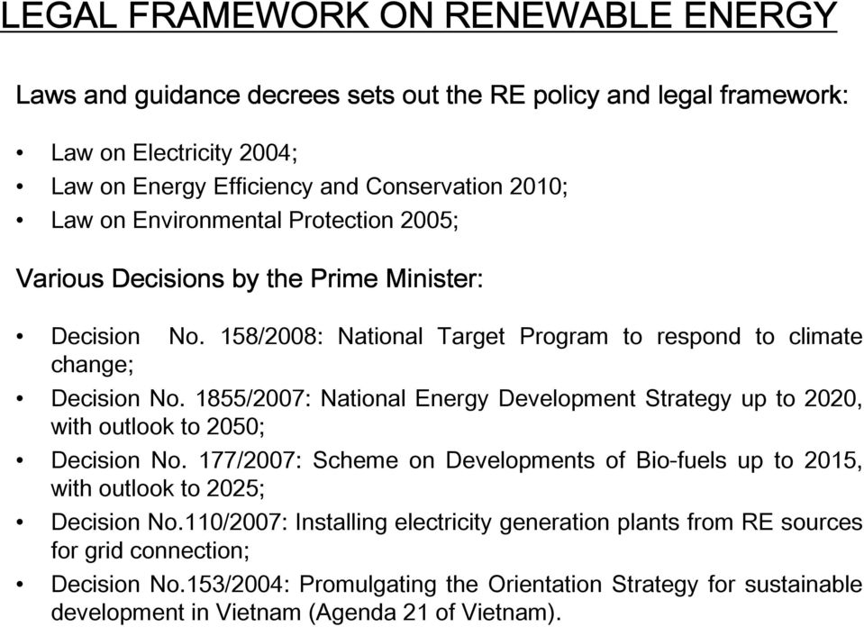 1855/2007: National Energy Development Strategy up to 2020, with outlook to 2050; Decision No. 177/2007: Scheme on Developments of Bio-fuels up to 2015, with outlook to 2025; Decision No.