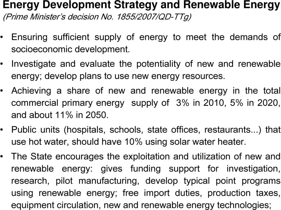 Achieving a share of new and renewable energy in the total commercial primary energy supply of 3% in 2010, 5% in 2020, and about 11% in 2050.