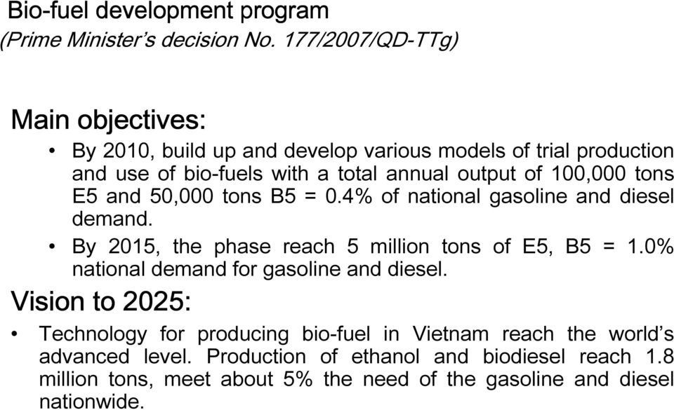 100,000 tons E5 and 50,000 tons B5 = 0.4% of national gasoline and diesel demand. By 2015, the phase reach 5 million tons of E5, B5 = 1.