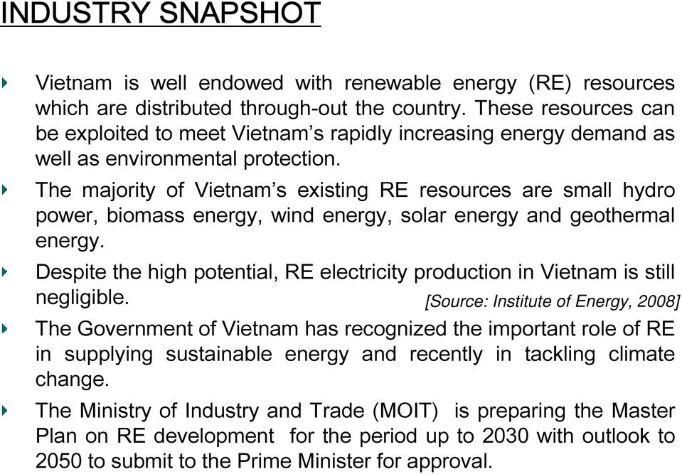 The majority of Vietnam s existing RE resources are small hydro power, biomass energy, wind energy, solar energy and geothermal energy.