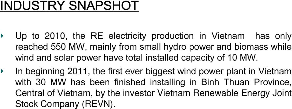 In beginning 2011, the first ever biggest wind power plant in Vietnam with 30 MW has been finished