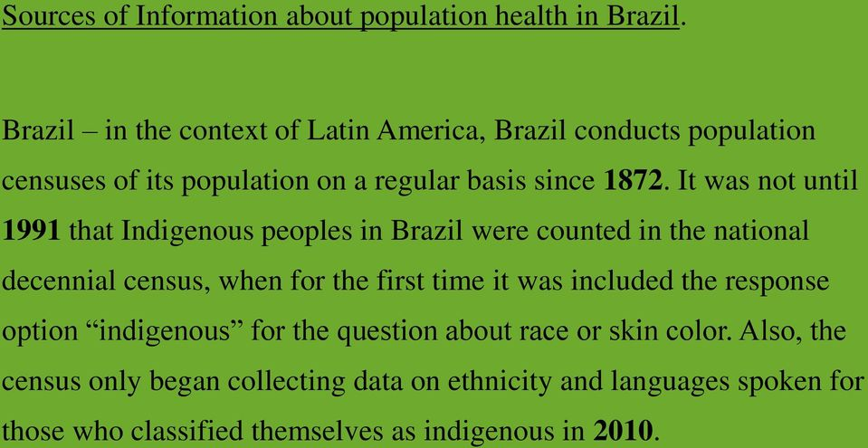 It was not until 1991 that Indigenous peoples in Brazil were counted in the national decennial census, when for the first time it was