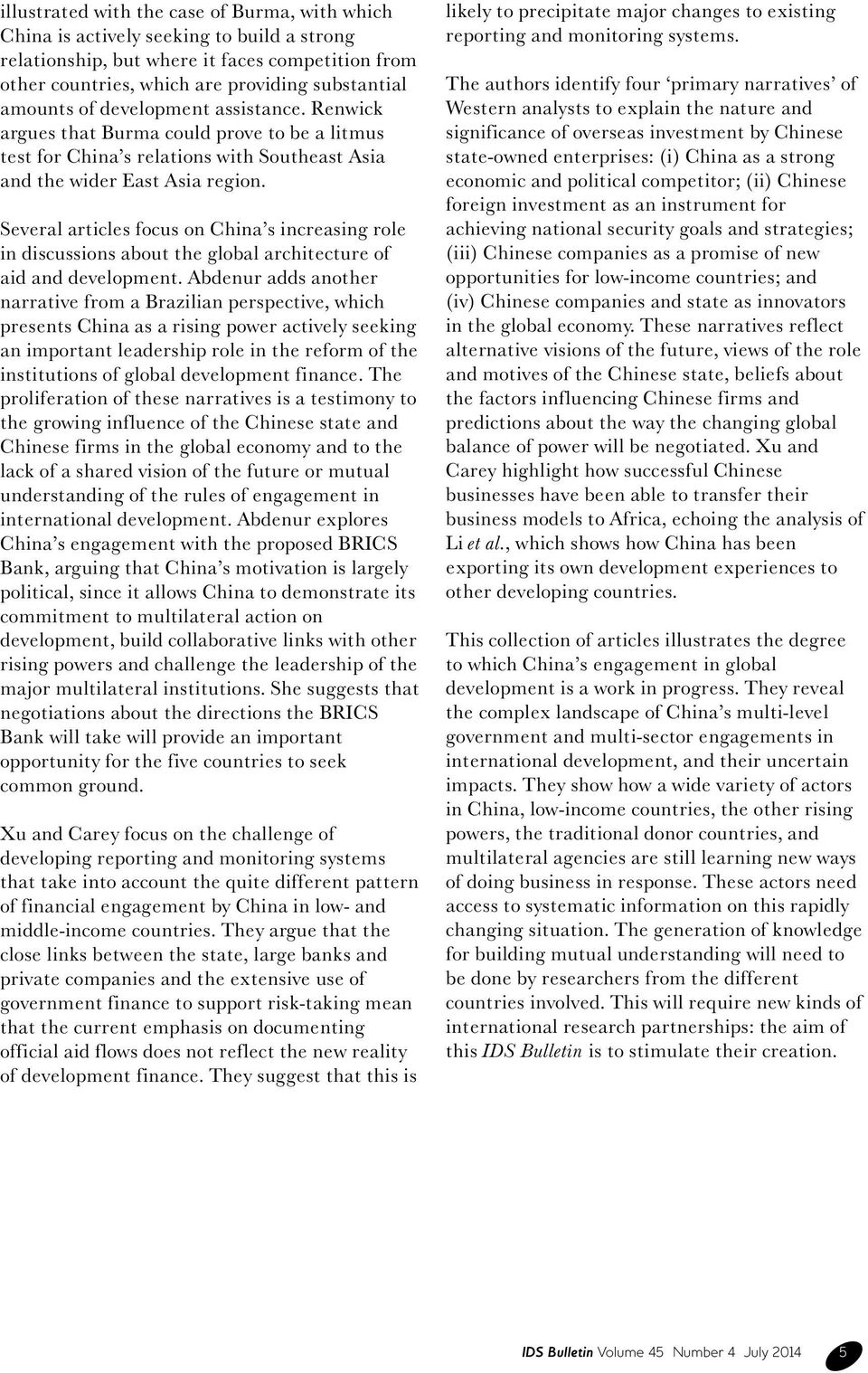 Several articles focus on China s increasing role in discussions about the global architecture of aid and development.