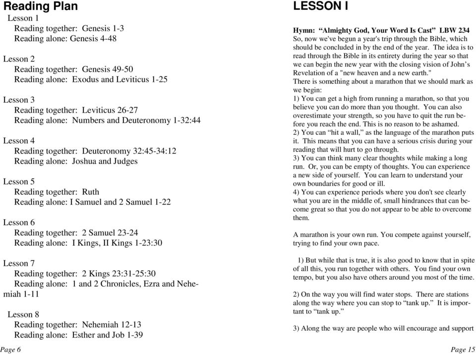 Samuel 1-22 Lesson 6 Reading together: 2 Samuel 23-24 Reading alone: I Kings, II Kings 1-23:30 Lesson 7 Reading together: 2 Kings 23:31-25:30 Reading alone: 1 and 2 Chronicles, Ezra and Nehemiah 1-11