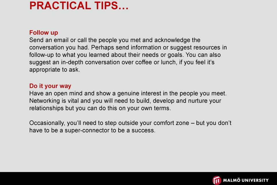 You can also suggest an in-depth conversation over coffee or lunch, if you feel it s appropriate to ask.