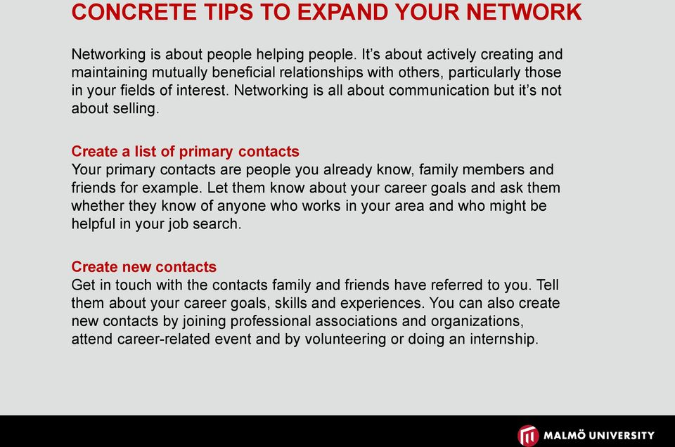 Networking is all about communication but it s not about selling. Create a list of primary contacts Your primary contacts are people you already know, family members and friends for example.