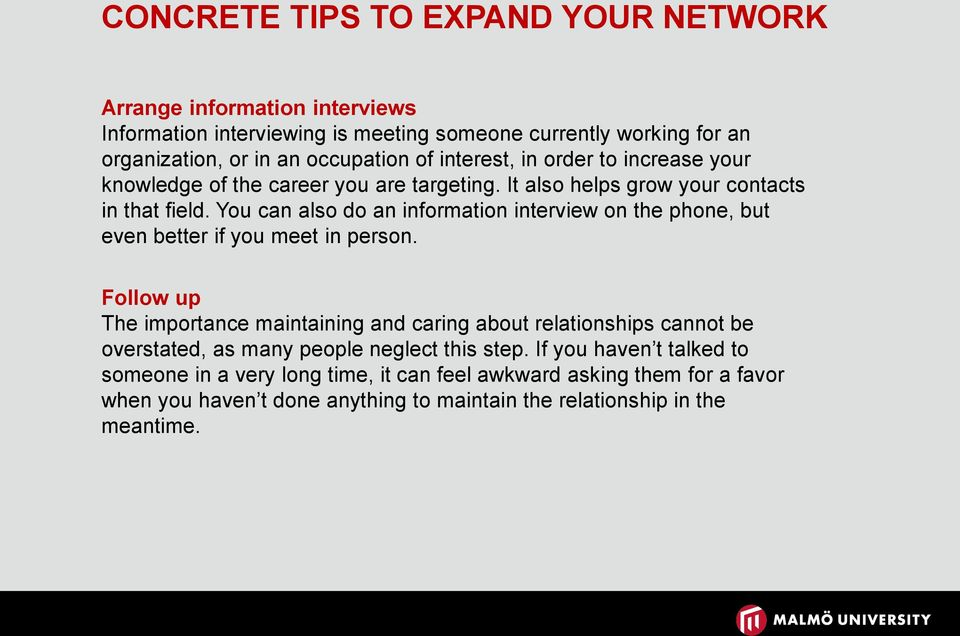You can also do an information interview on the phone, but even better if you meet in person.