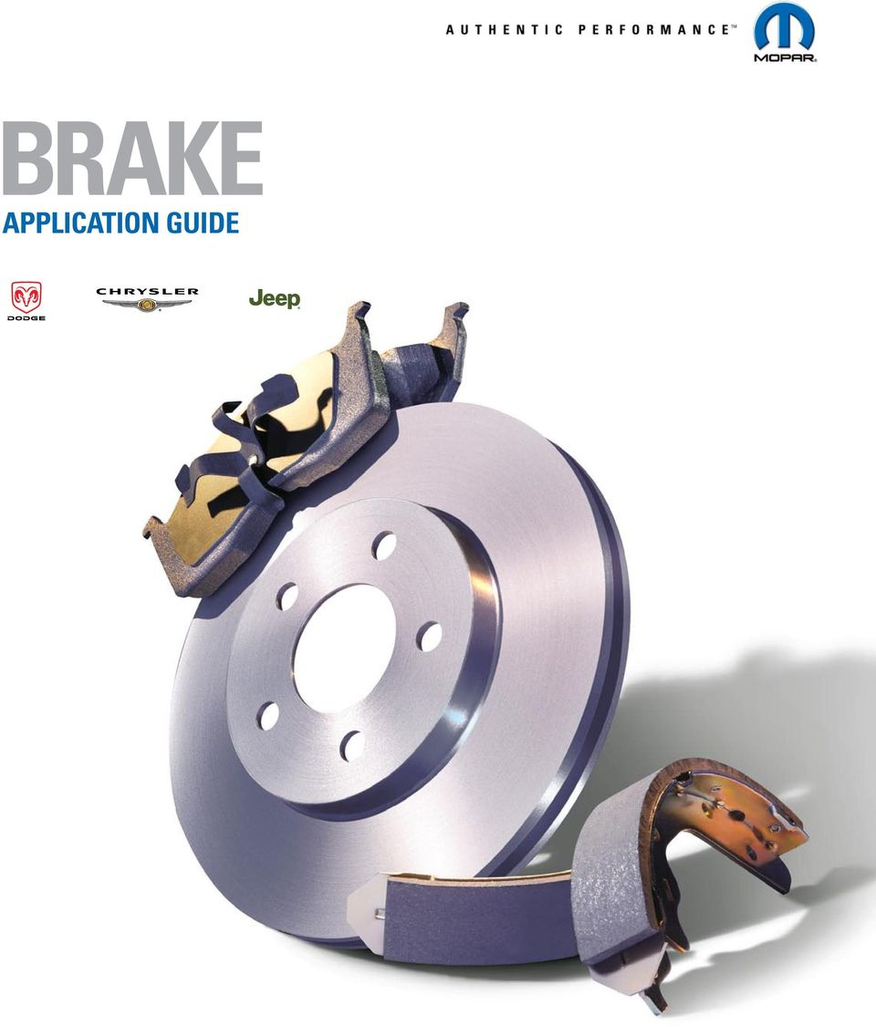 2 MOPAR BRAKE PRODUCTS QUALITY LIKE NO OTHER BRAKE FRICTION features O.E.  Brakes Original equipment on Chrysler, Jeep and Dodge vehicles Premium  materials ...