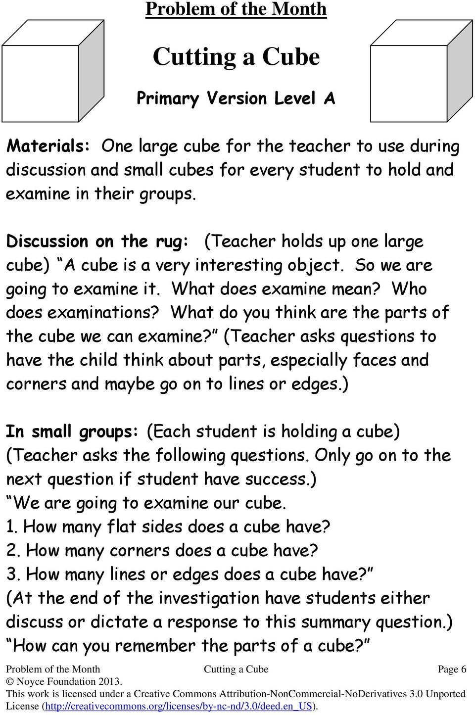 What do you think are the parts of the cube we can examine? (Teacher asks questions to have the child think about parts, especially faces and corners and maybe go on to lines or edges.