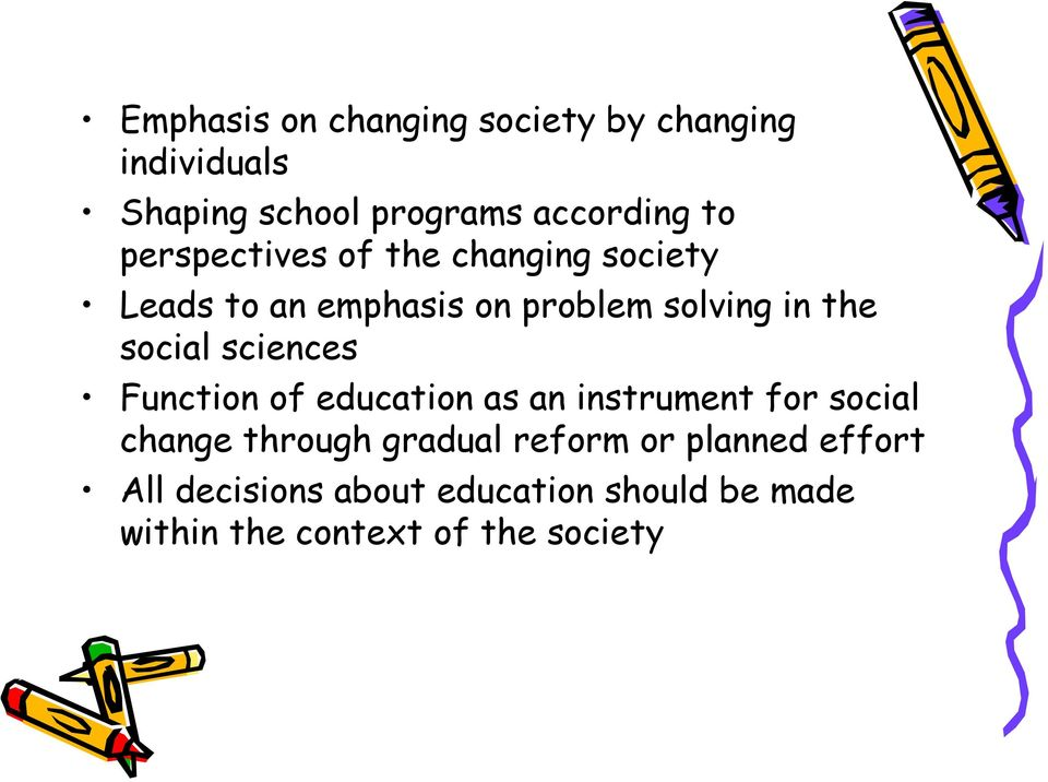sciences Function of education as an instrument for social change through gradual reform or