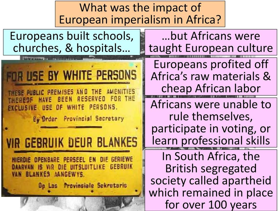 built schools, churches, & hospitals cheap African labor Africans were unable to rule themselves,