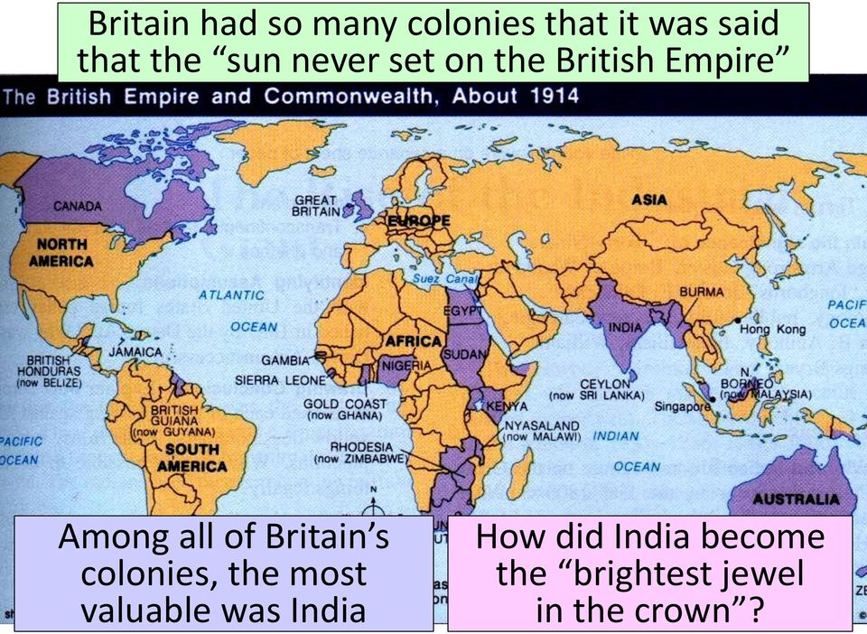 of Britain s colonies, the most valuable was India
