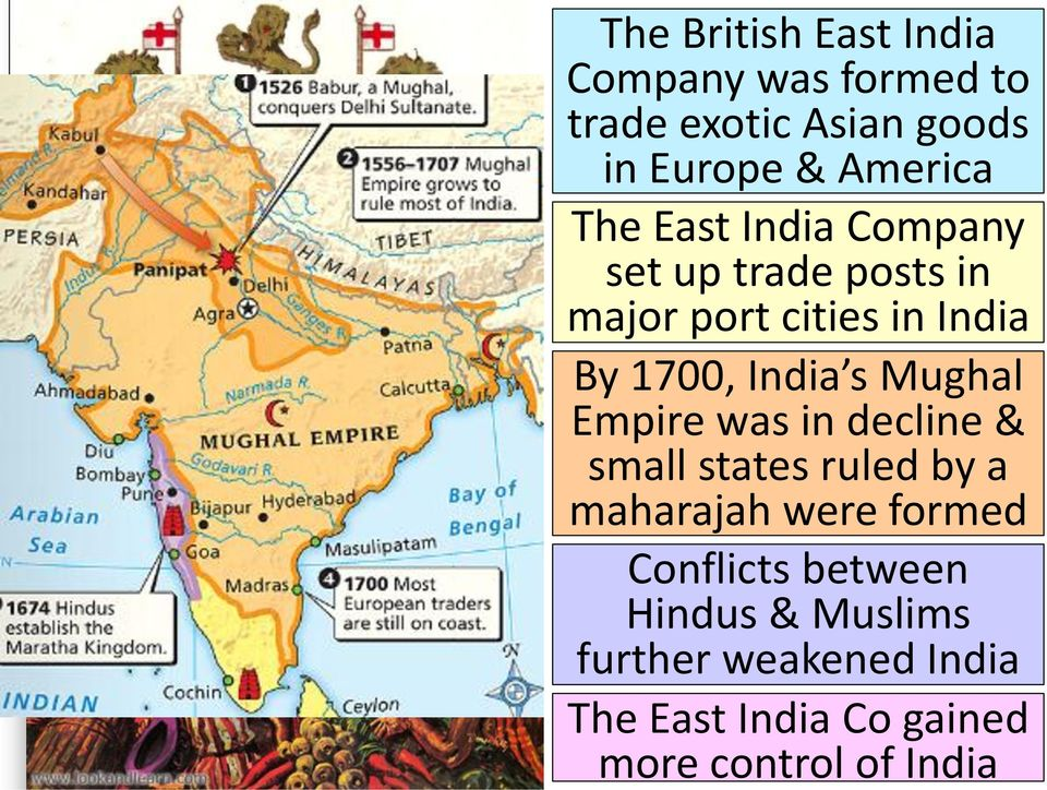 Mughal Empire was in decline & small states ruled by a maharajah were formed Conflicts