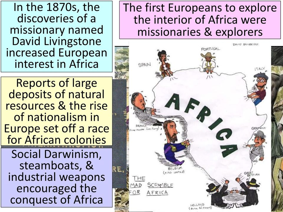 off a race for African colonies Social Darwinism, steamboats, & industrial weapons encouraged the