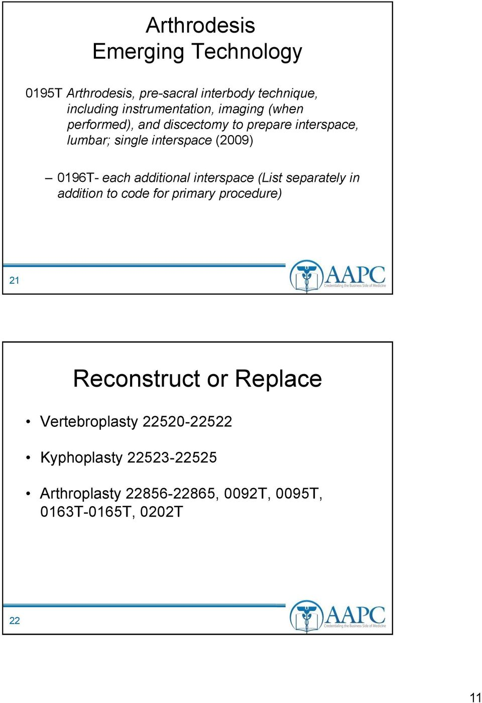 additional interspace (List separately in addition to code for primary procedure) 21 Reconstruct or Replace