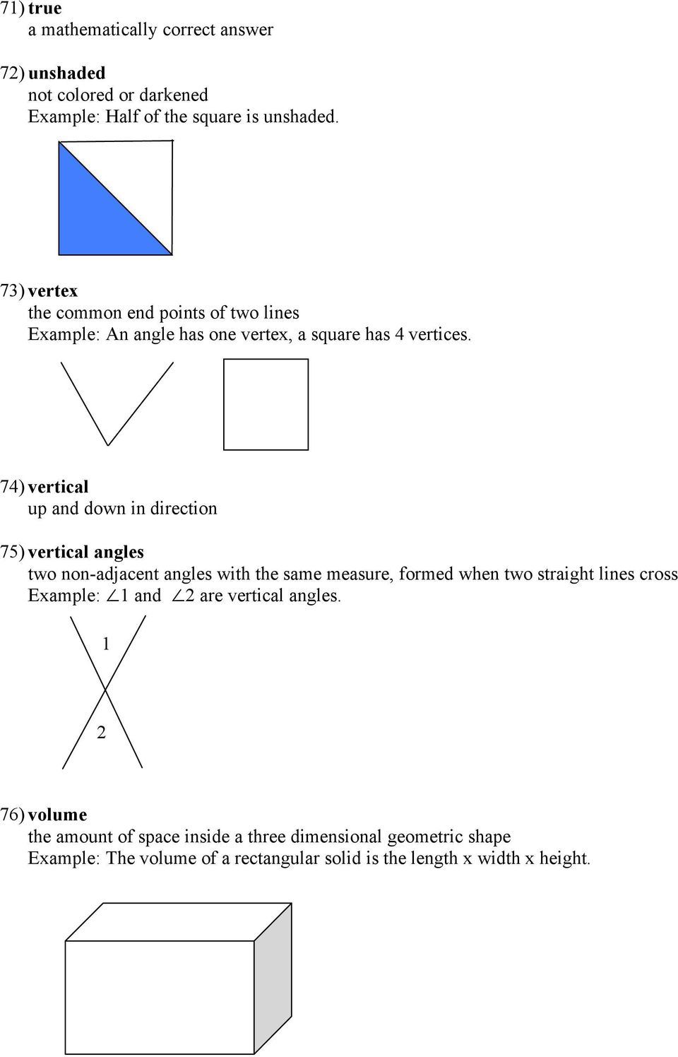 74) vertical up and down in direction 75) vertical angles two non-adjacent angles with the same measure, formed when two straight lines