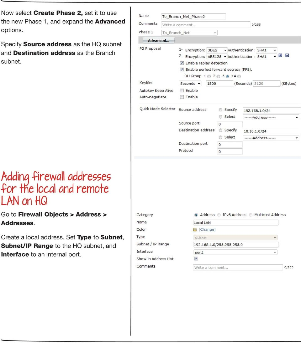 Adding firewall addresses for the local and remote LAN on HQ Go to Firewall Objects > Address >