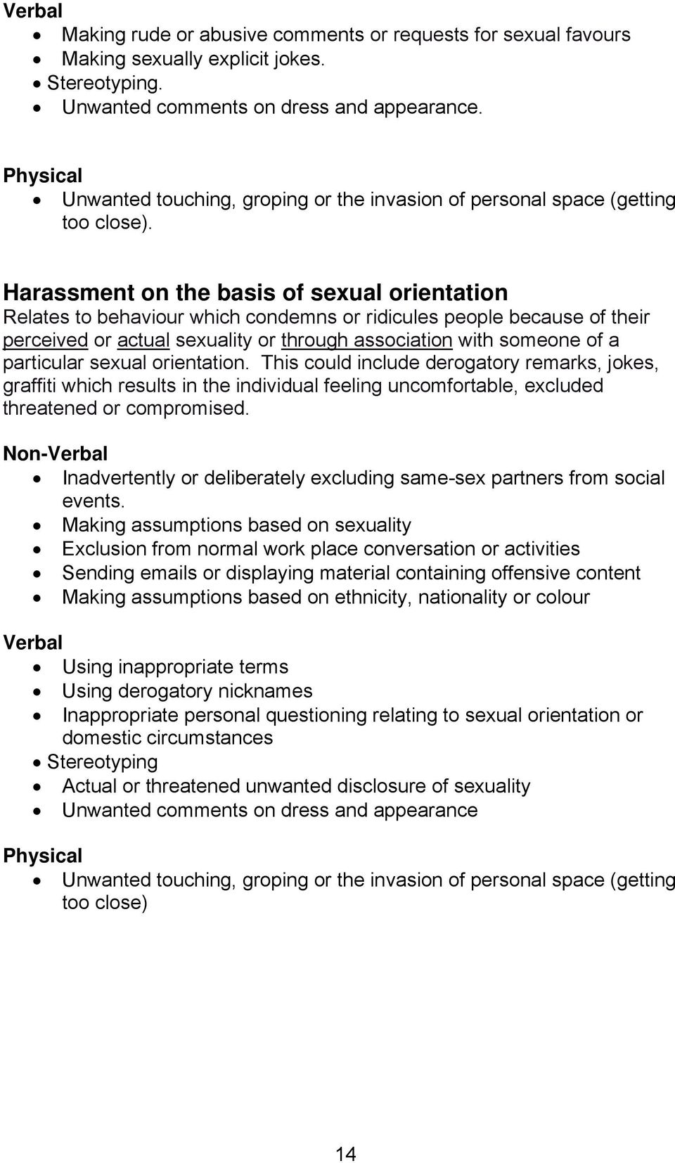 Harassment on the basis of sexual orientation Relates to behaviour which condemns or ridicules people because of their perceived or actual sexuality or through association with someone of a