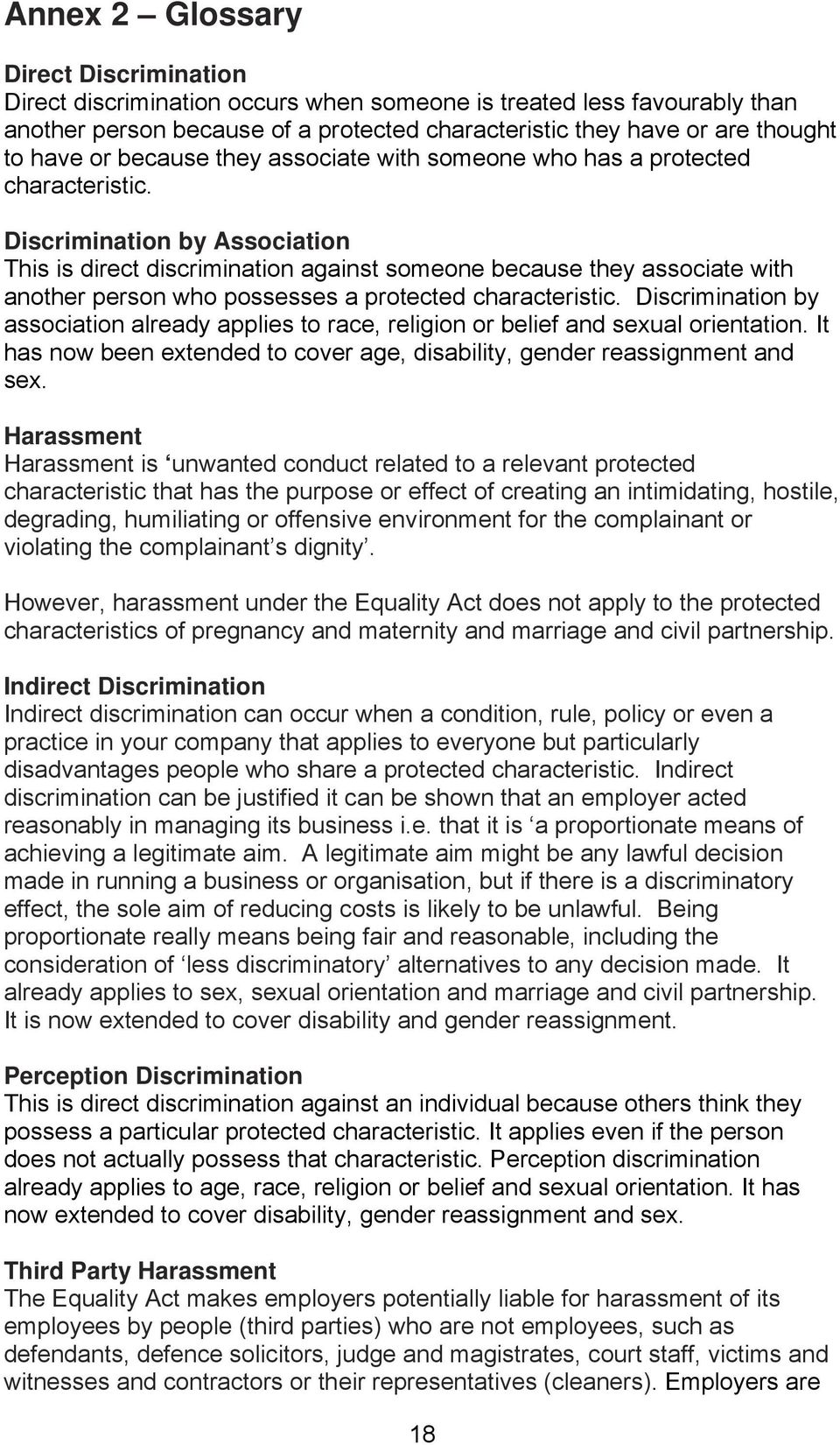 Discrimination by Association This is direct discrimination against someone because they associate with another person who possesses a protected characteristic.