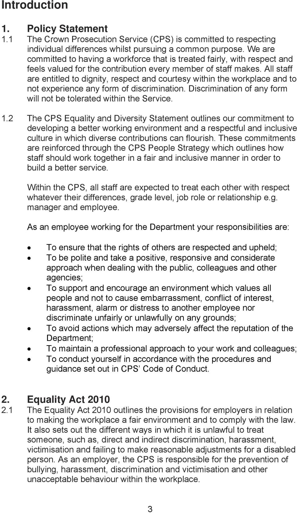 All staff are entitled to dignity, respect and courtesy within the workplace and to not experience any form of discrimination. Discrimination of any form will not be tolerated within the Service. 1.