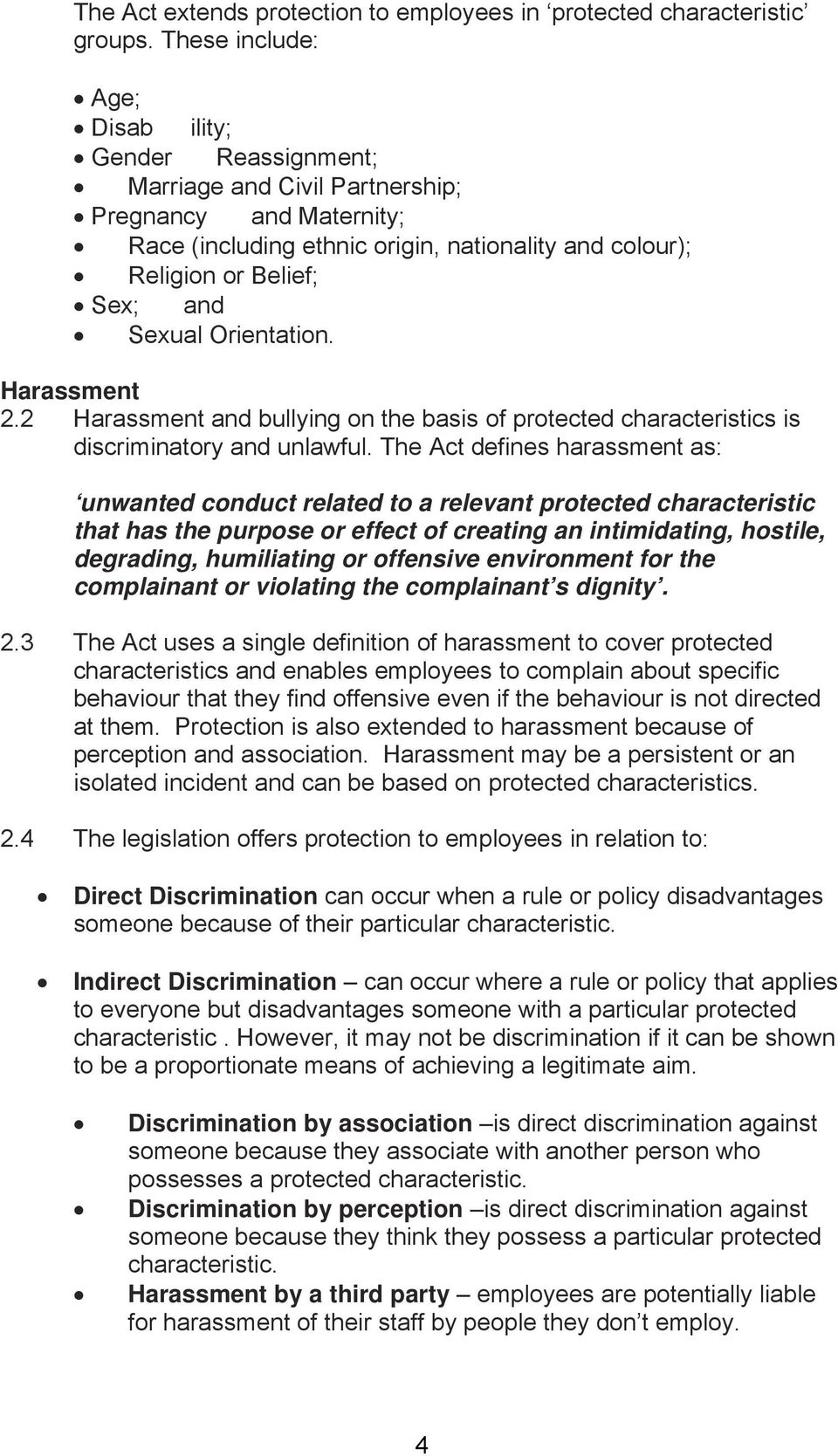 Sexual Orientation. Harassment 2.2 Harassment and bullying on the basis of protected characteristics is discriminatory and unlawful.